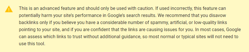 Googles Disavow tool warns users before committing their disavow files as this can dramatically affect SEO